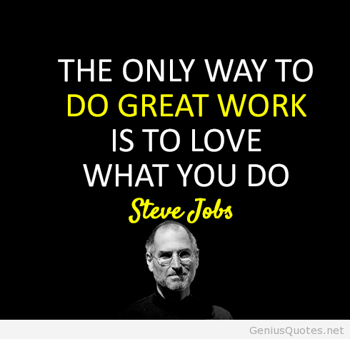 The only way to do good work is to love what you do